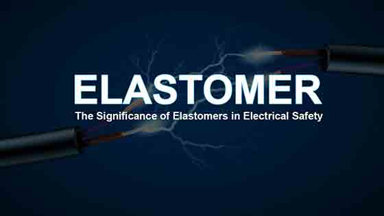The Significance of Elastomers in Electrical Safety (blog size)